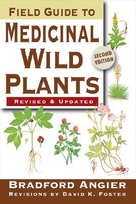 Field Guide To Medicinal Wild Plants By Angier, Bradford/ Foster, David K./ Anderson, Arthur J. (ILT)/ Mahannah, Jacqueline (ILT)/ Workman, Kristen (ILT)